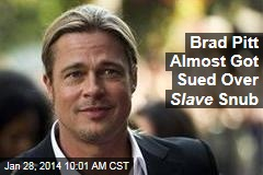 Brad Pitt Almost Got Sued Over Slave Snub