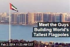 Meet the Guys Building World's Tallest Flagpoles