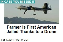 Farmer Is First American Jailed Thanks to a Drone
