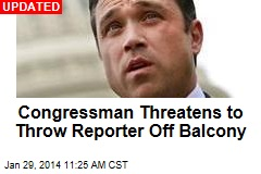 Congressman Threatens to Throw Reporter Off Balcony