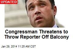 Congressman Threatens to Throw Reporter Off Balcony