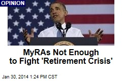 MyRAs Not Enough to Fight 'Retirement Crisis'
