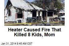 Heater Caused Fire That Killed 8 Kids, Mom