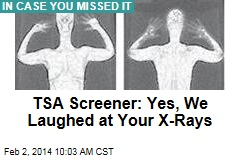TSA Screener: Yes, We Laughed at Your X-Rays