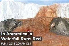 In Antarctica, a Waterfall Runs Red