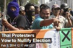 Thai Protesters Vow to Nullify Election