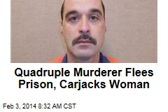 Quadruple Murderer Flees Prison, Carjacks Woman