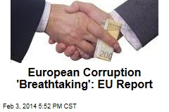 European Corruption 'Breathtaking': EU Report