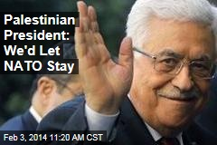 Palestinian President: We'd Let NATO Stay