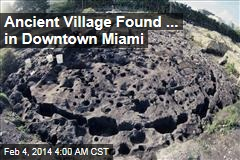 Ancient Village Found ... In Downtown Miami