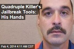Quadruple Killer's Jailbreak Tool: His Hands