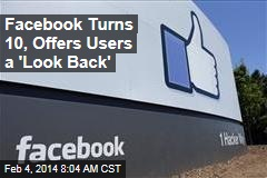 Facebook Turns 10, Offers Users a 'Look Back'