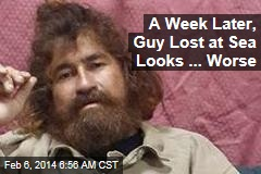 A Week Later, Guy Lost at Sea Looks ... Worse