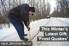 This Winter's Latest Gift: 'Frost Quakes'
