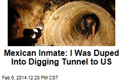 Mexican Inmate: I Was Duped Into Digging Tunnel to US