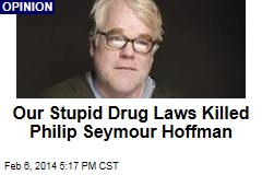 Our Stupid Drug Laws Killed Philip Seymour Hoffman