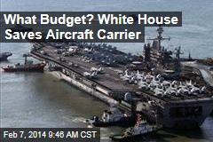 What Budget? White House Saves Aircraft Carrier
