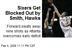 Sixers Get Blocked Out by Smith, Hawks
