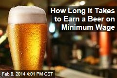 Here's How Long It Takes to Earn a Beer on Minimum Wage