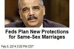 Feds Plan New Protections for Same-Sex Marriages