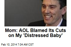 Mom: AOL Blamed Its Cuts on My 'Distressed Baby'