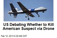 US Debating Whether to Kill American Suspect via Drone