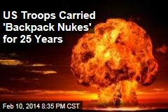 US Troops Carried 'Backpack Nukes' for 25 Years