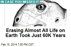 Erasing Almost All Life on Earth Took Just 60K Years