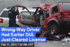 Wrong-Way Driver Had Earlier DUI, Just-Cleared License