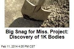 Big Snag for Miss. Project: Discovery of 1K Bodies