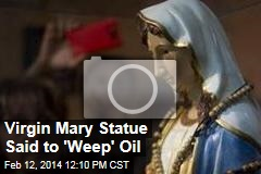 Virgin Mary Statue Said to 'Weep' Oil