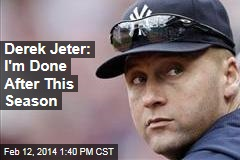 Derek Jeter: I'm Done After This Season