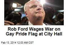 Rob Ford: Take Down City Hall Gay Pride Flag