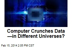 Computer Crunches Data —in Different Universes?