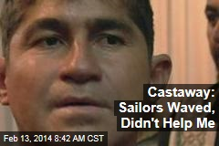 Castaway: Sailors Waved, Didn't Help Me