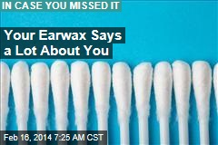 Your Earwax Says a Lot About You