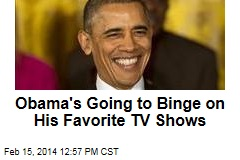 Obama's Going to Binge on His Favorite TV Shows