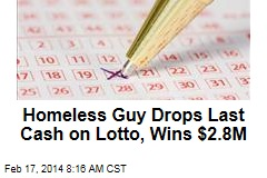 Homeless Guy Drops Last Cash on Lotto, Wins $2.8M