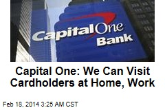 Cap One to Customers: We Can Visit You at Home, Work