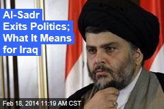 Al-Sadr Exits Politics; What It Means for Iraq