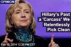Hillary's Past a 'Carcass' We Relentlessly Pick Clean