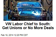 VW Labor Chief to South: Get Unions or No More Deals