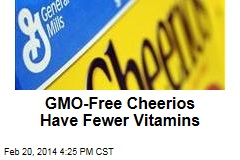 GMO-Free Cheerios Have Fewer Vitamins