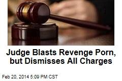 Judge Blasts Revenge Porn, but Dismisses All Charges