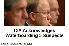 CIA Acknowledges Waterboarding 3 Suspects
