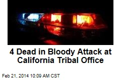 4 Dead in Bloody Attack at California Tribal Office