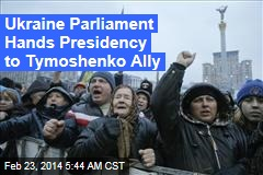 Ukraine Parliament Hands Presidency to Tymoshenko Ally