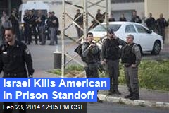 Israel Kills American in Prison Standoff