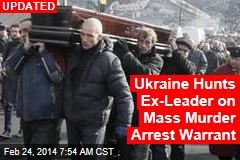 Ukraine Issues Mass Murder Arrest Warrant for Ex-Leader