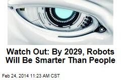Watch Out: By 2029, Robots Will Be Smarter Than People